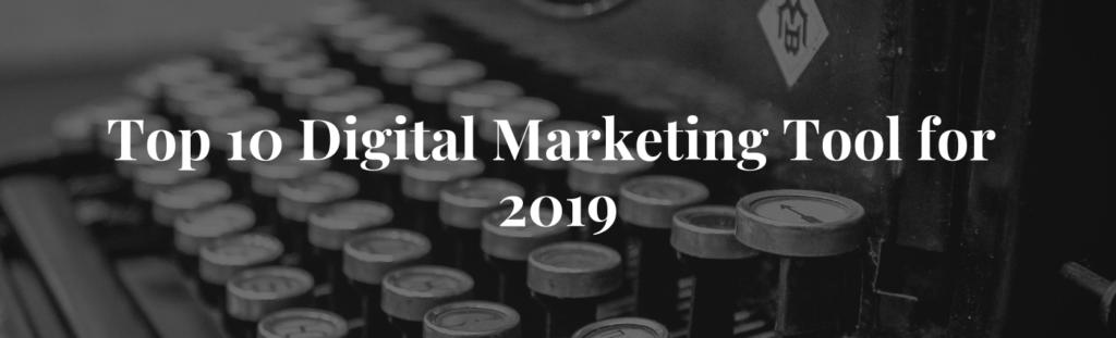 Top 10 Digital Marketing Tool for 2019